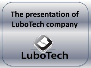 The presentation  of  LuboTech  company