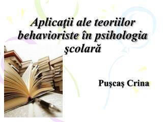 Aplicaţii ale teoriilor behavioriste în psihologia şcolară