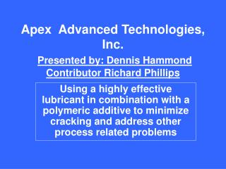 Apex  Advanced Technologies, Inc. Presented by: Dennis Hammond Contributor Richard Phillips