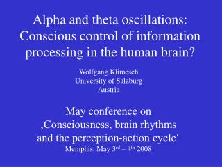 Alpha and theta oscillations: Conscious control of information processing in the human brain?
