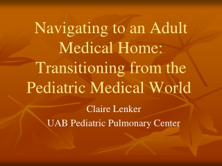 Navigating to an Adult Medical Home: Transitioning from the Pediatric Medical World