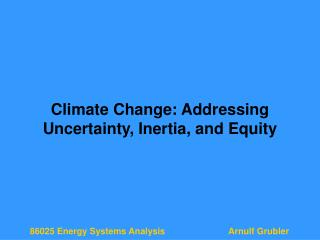 Climate Change: Addressing Uncertainty, Inertia, and Equity