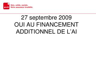 27 septembre 2009 OUI AU FINANCEMENT ADDITIONNEL DE L'AI