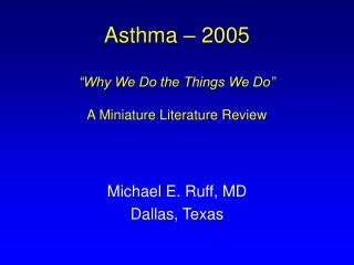 "Asthma – 2005 ""Why We Do the Things We Do"" A Miniature Literature Review"
