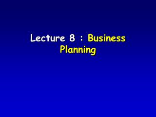 Lecture 8 : Business Planning