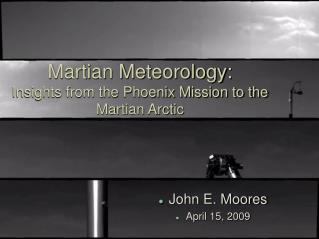 Martian Meteorology:  Insights from the Phoenix Mission to the Martian Arctic