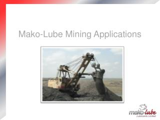 Mako-Lube Mining Applications