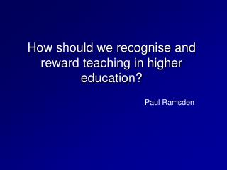 How should we recognise and reward teaching in higher education?