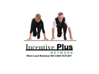 More Local Revenue-NO CASH OUTLAY!