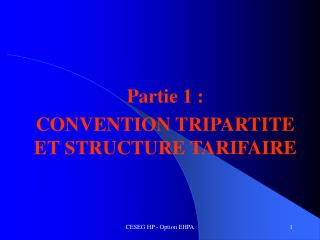 Partie 1 : CONVENTION TRIPARTITE ET STRUCTURE TARIFAIRE