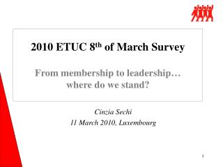 2010 ETUC 8 th  of March Survey From membership to leadership… where do we stand?