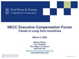 NECC Executive Compensation Forum Trends in Long-Term Incentives March 6, 2008