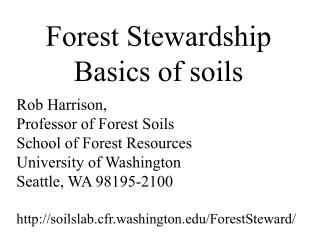 Forest Stewardship Basics of soils Rob Harrison,  Professor of Forest Soils