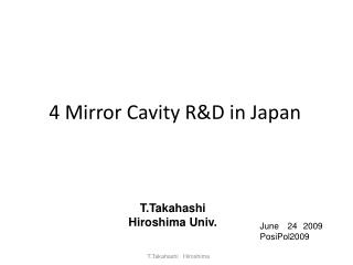 4 Mirror Cavity R&D in Japan