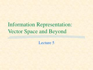 Information Representation: Vector Space and Beyond