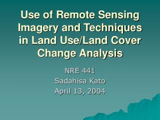Use of Remote Sensing Imagery and Techniques in Land Use/Land Cover Change Analysis