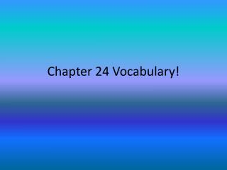 Chapter 24 Vocabulary!