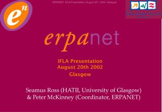 Seamus Ross (HATII, University of Glasgow) & Peter McKinney (Coordinator, ERPANET)