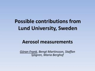 Possible contributions from Lund University, Sweden