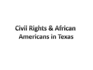 Civil Rights & African  Americans in Texas