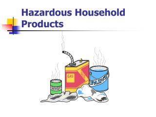Hazardous Household Products