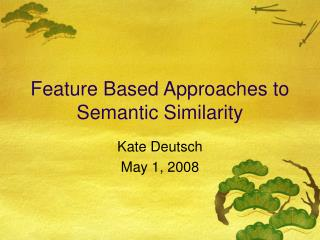 Feature Based Approaches to Semantic Similarity