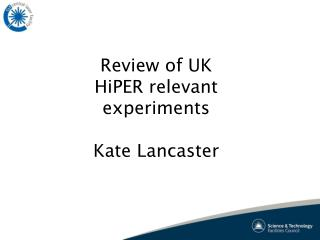 Review of UK HiPER relevant experiments Kate Lancaster