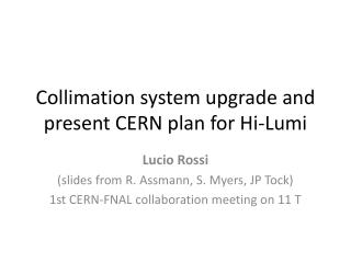 Collimation system upgrade and  present  CERN plan for Hi- Lumi