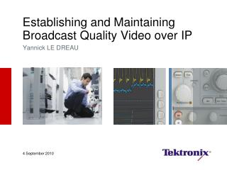 Establishing and Maintaining Broadcast Quality Video over IP