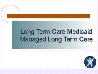 Long Term Care Medicaid Managed Long Term Care