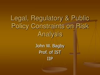 Legal, Regulatory & Public Policy Constraints on Risk Analysis