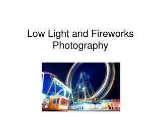 Low Light and Fireworks Photography