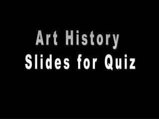 Art History Slides for Quiz