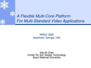 A Flexible Multi-Core Platform  For Multi-Standard Video Applications