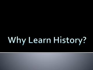 Why Learn History?