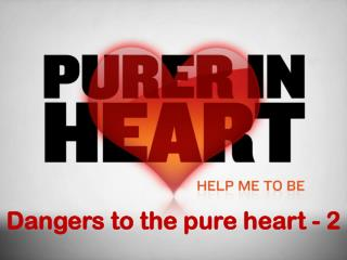 Dangers to the pure heart - 2