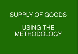SUPPLY OF GOODS USING THE METHODOLOGY
