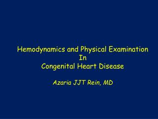 Hemodynamics and Physical Examination In Congenital Heart Disease Azaria JJT Rein, MD