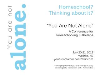 "Homeschool? Thinking about it? ""You Are Not Alone"" A Conference for  Homeschooling Lutherans"