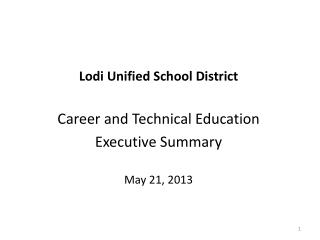 Lodi Unified School District Career and Technical Education Executive Summary May 21, 2013