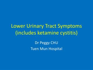 Lower Urinary Tract Symptoms (includes ketamine cystitis)