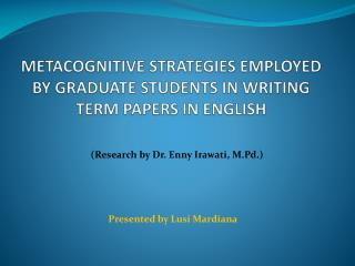 METACOGNITIVE STRATEGIES EMPLOYED BY GRADUATE STUDENTS IN WRITING TERM PAPERS IN ENGLISH