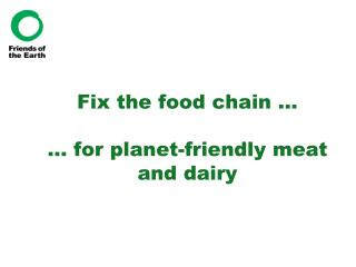 Fix the food chain … … for planet-friendly meat and dairy