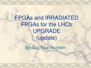FPGAs and IRRADIATED FPGAs for the LHCb UPGRADE (update)
