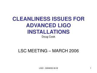 CLEANLINESS ISSUES FOR ADVANCED LIGO INSTALLATIONS Doug Cook