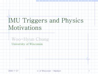 IMU Triggers and Physics Motivations