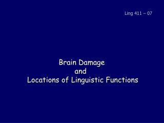 Brain Damage  and   Locations of Linguistic Functions