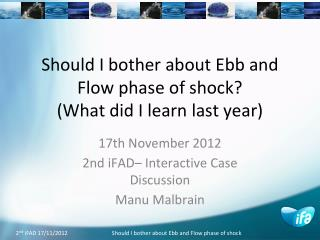 Should I bother about Ebb and Flow phase of shock?  (What did I learn last year)