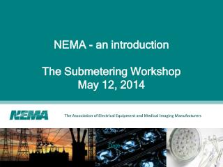 NEMA - an introduction The Submetering Workshop May 12, 2014