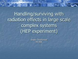 Handling/surviving with radiation effects in large scale complex systems (HEP experiment)